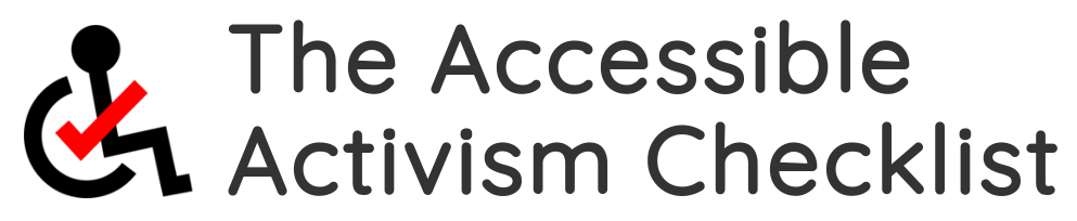 The Accessible Activism Checklist. Logo: A standard accessible icon depicting a person in a wheelchair; a red checkmark is centered in the wheel and forms the person's arm.